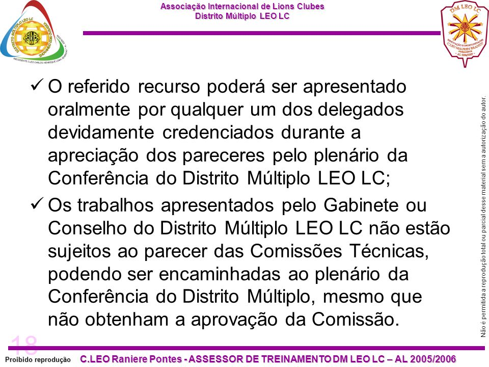 O referido recurso poderá ser apresentado oralmente por qualquer um dos delegados devidamente credenciados durante a apreciação dos pareceres pelo plenário da Conferência do Distrito Múltiplo LEO LC;