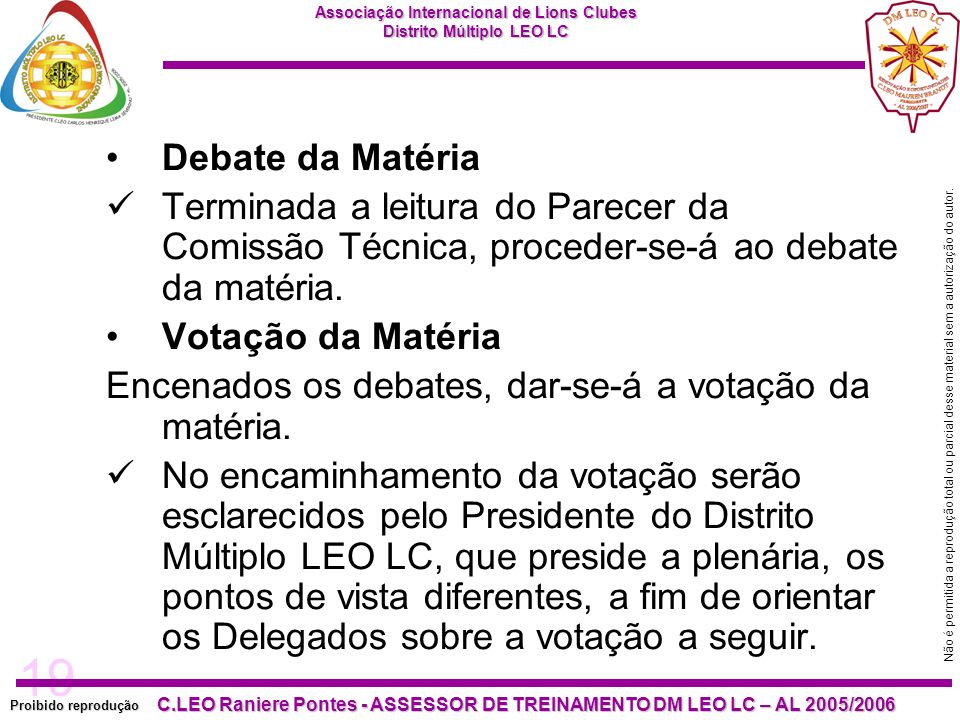 Debate da Matéria Terminada a leitura do Parecer da Comissão Técnica, proceder-se-á ao debate da matéria.
