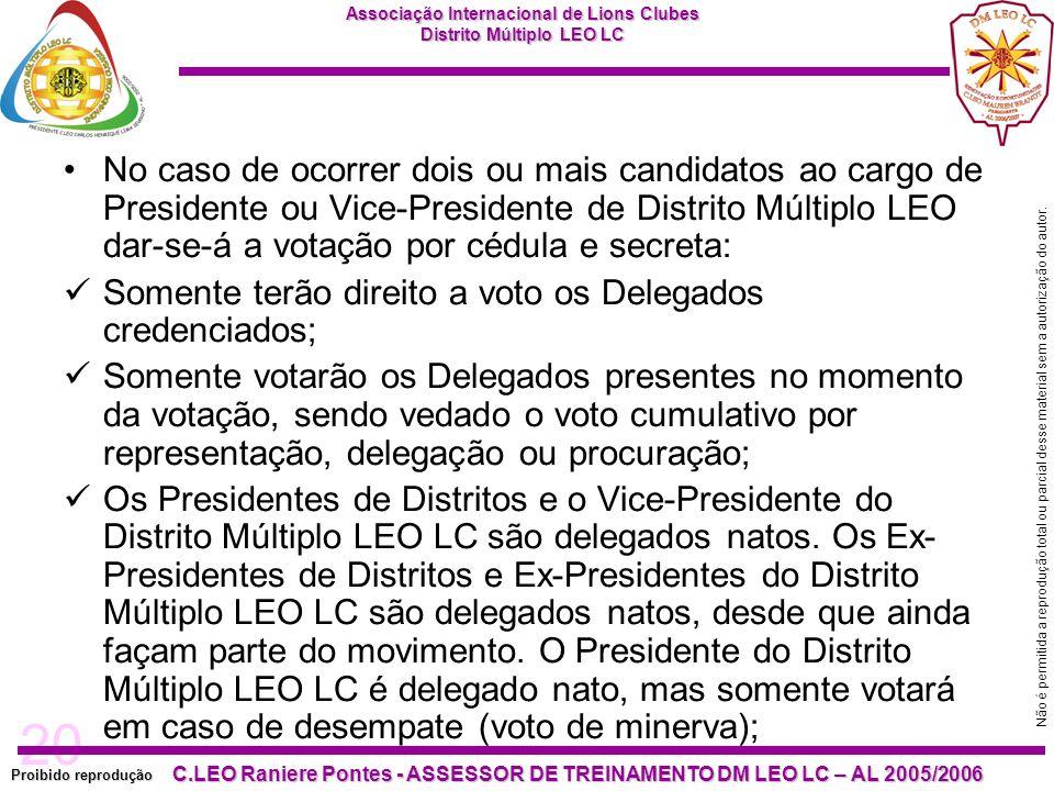 No caso de ocorrer dois ou mais candidatos ao cargo de Presidente ou Vice-Presidente de Distrito Múltiplo LEO dar-se-á a votação por cédula e secreta: