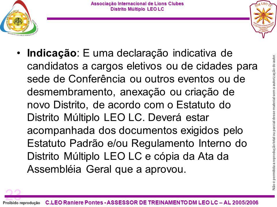 Indicação: E uma declaração indicativa de candidatos a cargos eletivos ou de cidades para sede de Conferência ou outros eventos ou de desmembramento, anexação ou criação de novo Distrito, de acordo com o Estatuto do Distrito Múltiplo LEO LC.