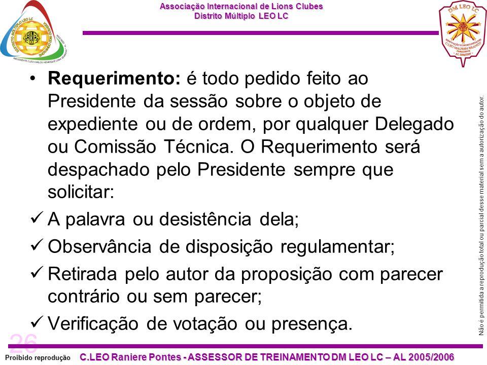 Requerimento: é todo pedido feito ao Presidente da sessão sobre o objeto de expediente ou de ordem, por qualquer Delegado ou Comissão Técnica. O Requerimento será despachado pelo Presidente sempre que solicitar: