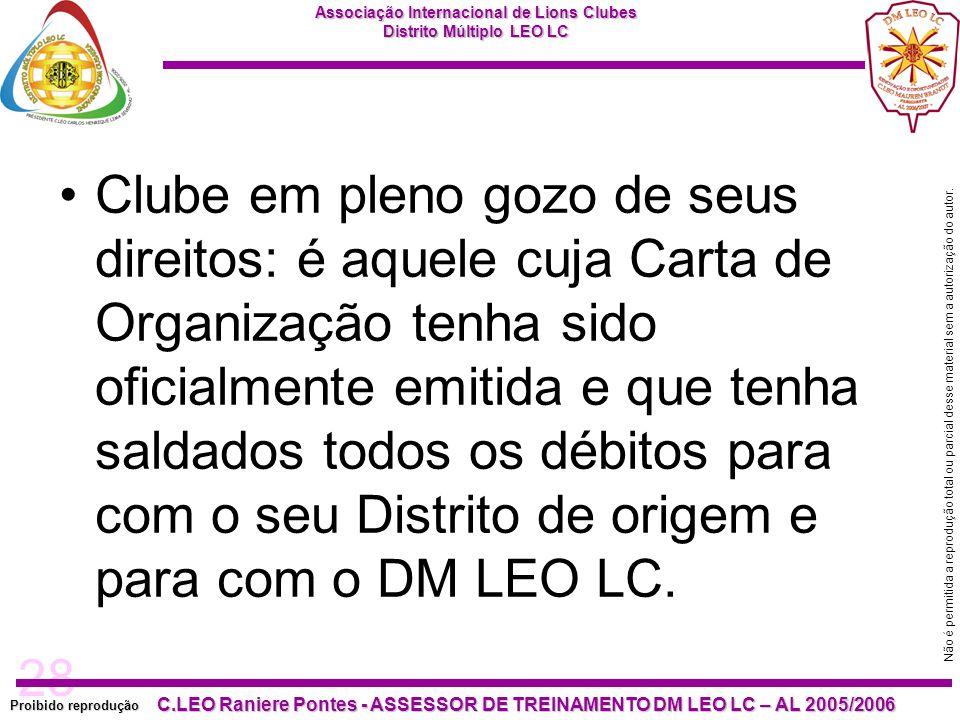 Clube em pleno gozo de seus direitos: é aquele cuja Carta de Organização tenha sido oficialmente emitida e que tenha saldados todos os débitos para com o seu Distrito de origem e para com o DM LEO LC.