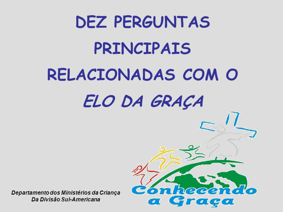 DEZ PERGUNTAS PRINCIPAIS RELACIONADAS COM O ELO DA GRAÇA
