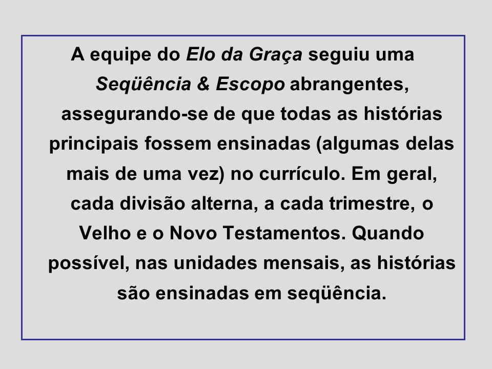 A equipe do Elo da Graça seguiu uma Seqüência & Escopo abrangentes, assegurando-se de que todas as histórias principais fossem ensinadas (algumas delas mais de uma vez) no currículo.