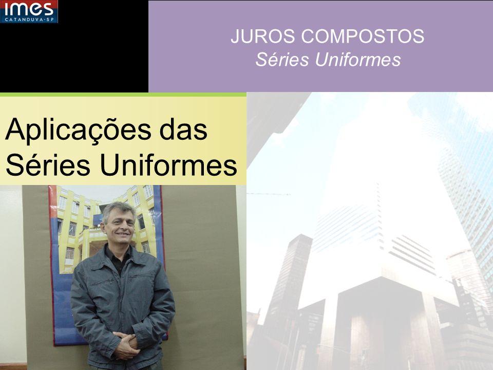 JUROS COMPOSTOS Séries Uniformes