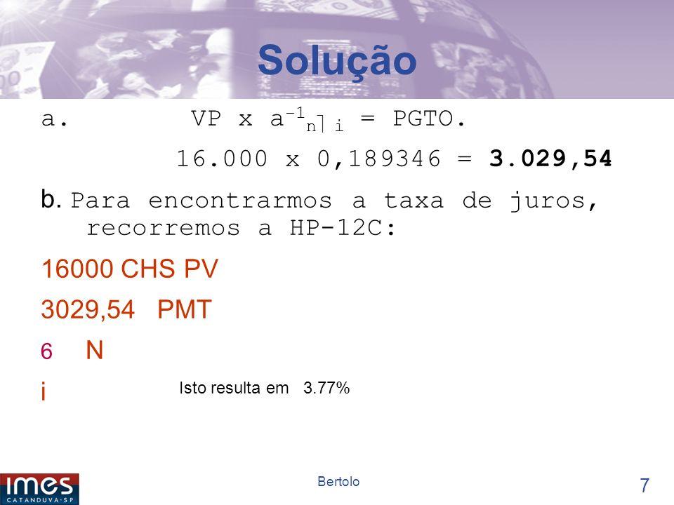 Solução a. VP x a-1n i = PGTO. 16.000 x 0,189346 = 3.029,54