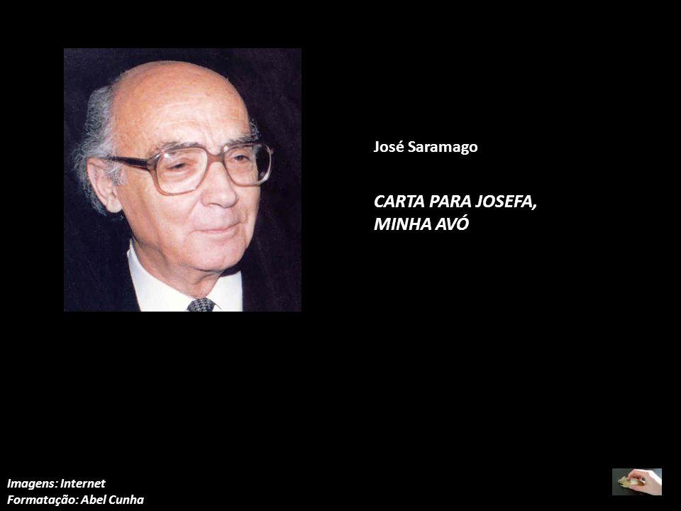 CARTA PARA JOSEFA, MINHA AVÓ José Saramago Imagens: Internet