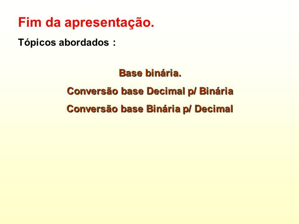 Conversão base Decimal p/ Binária Conversão base Binária p/ Decimal