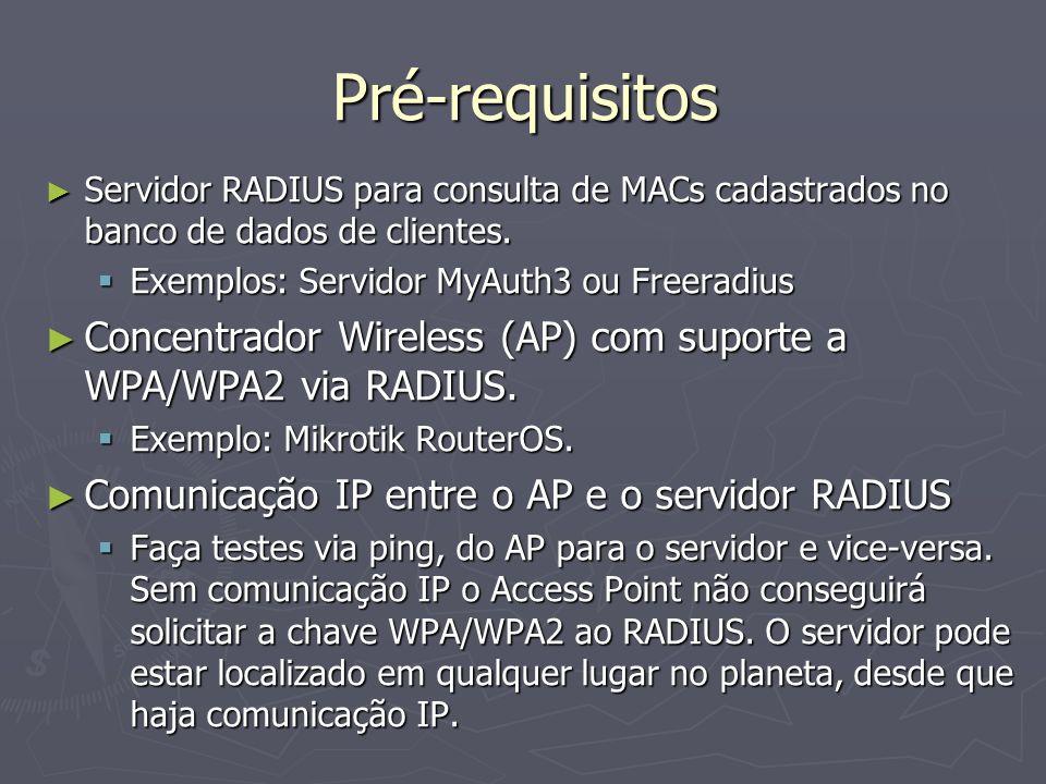 Pré-requisitos Servidor RADIUS para consulta de MACs cadastrados no banco de dados de clientes. Exemplos: Servidor MyAuth3 ou Freeradius.