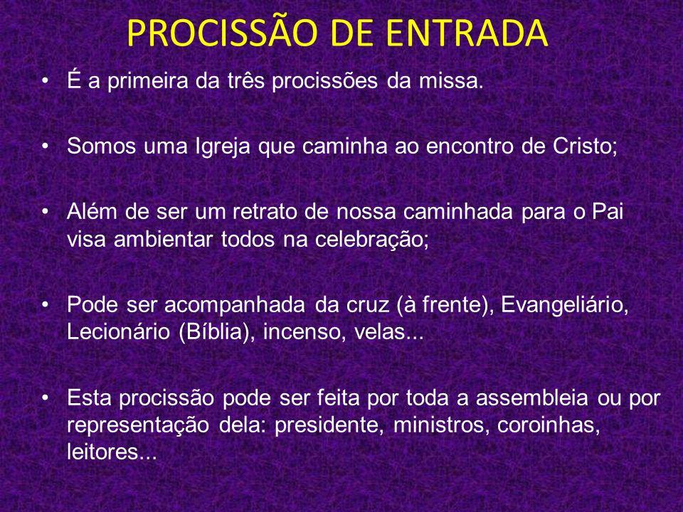 PROCISSÃO DE ENTRADA É a primeira da três procissões da missa.