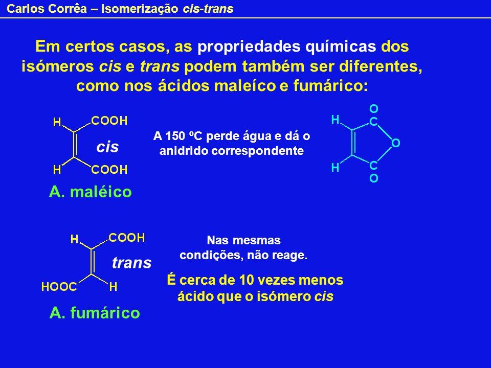 Em certos casos, as propriedades químicas dos isómeros cis e trans podem também ser diferentes, como nos ácidos maleíco e fumárico: