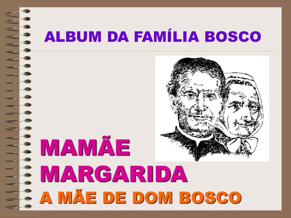 ALBUM DA FAMÍLIA BOSCO MAMÃE MARGARIDA A MÃE DE DOM BOSCO