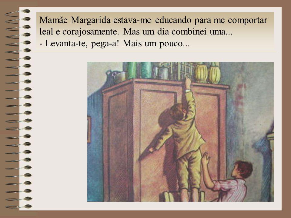 Mamãe Margarida estava-me educando para me comportar leal e corajosamente. Mas um dia combinei uma...