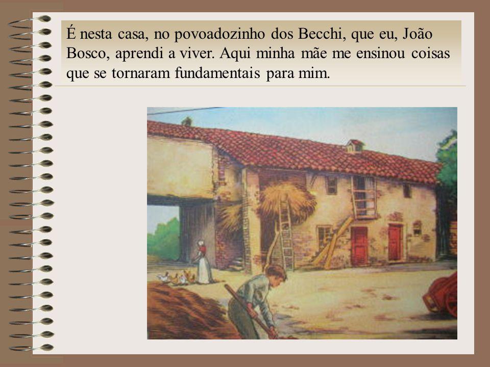 É nesta casa, no povoadozinho dos Becchi, que eu, João Bosco, aprendi a viver.