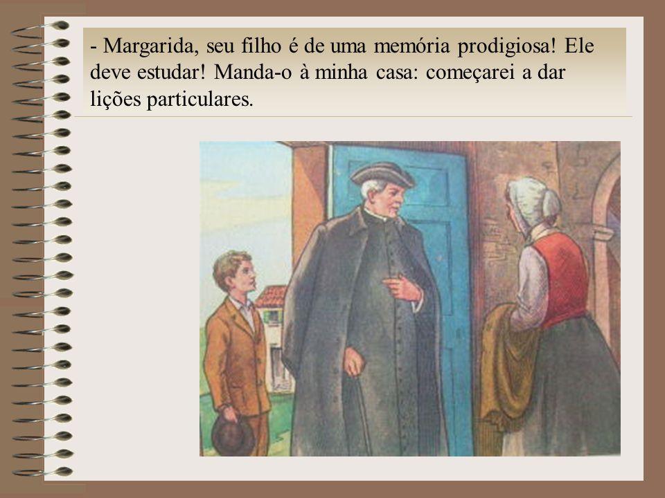 Margarida, seu filho é de uma memória prodigiosa. Ele deve estudar