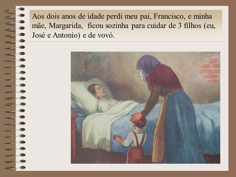 Aos dois anos de idade perdi meu pai, Francisco, e minha mãe, Margarida, ficou sozinha para cuidar de 3 filhos (eu, José e Antonio) e de vovó.