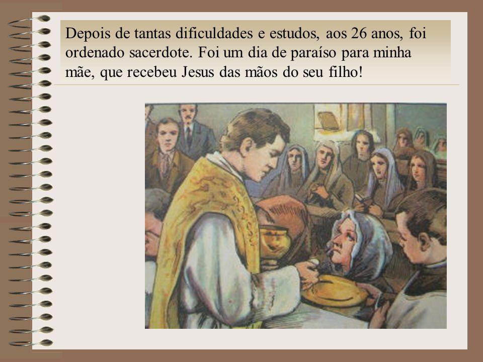 Depois de tantas dificuldades e estudos, aos 26 anos, foi ordenado sacerdote.