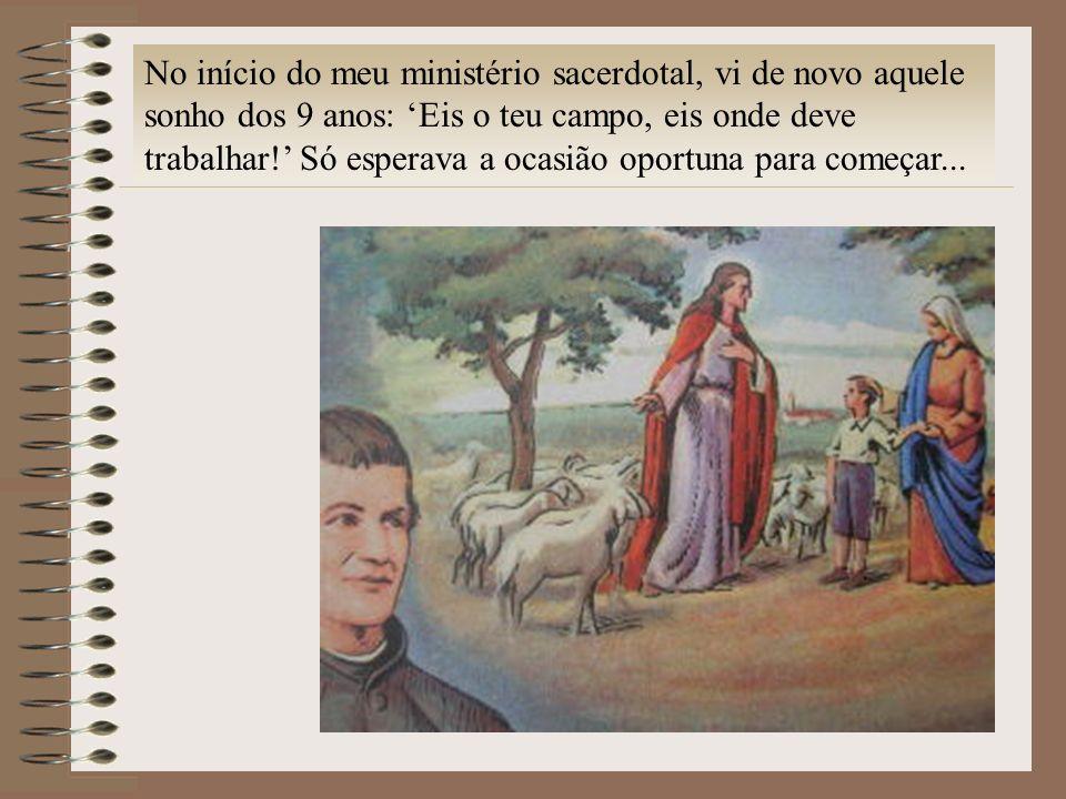 No início do meu ministério sacerdotal, vi de novo aquele sonho dos 9 anos: 'Eis o teu campo, eis onde deve trabalhar!' Só esperava a ocasião oportuna para começar...