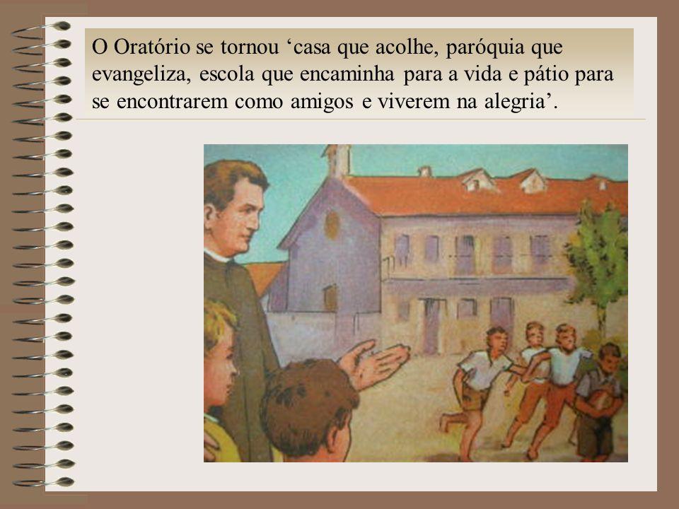 O Oratório se tornou 'casa que acolhe, paróquia que evangeliza, escola que encaminha para a vida e pátio para se encontrarem como amigos e viverem na alegria'.