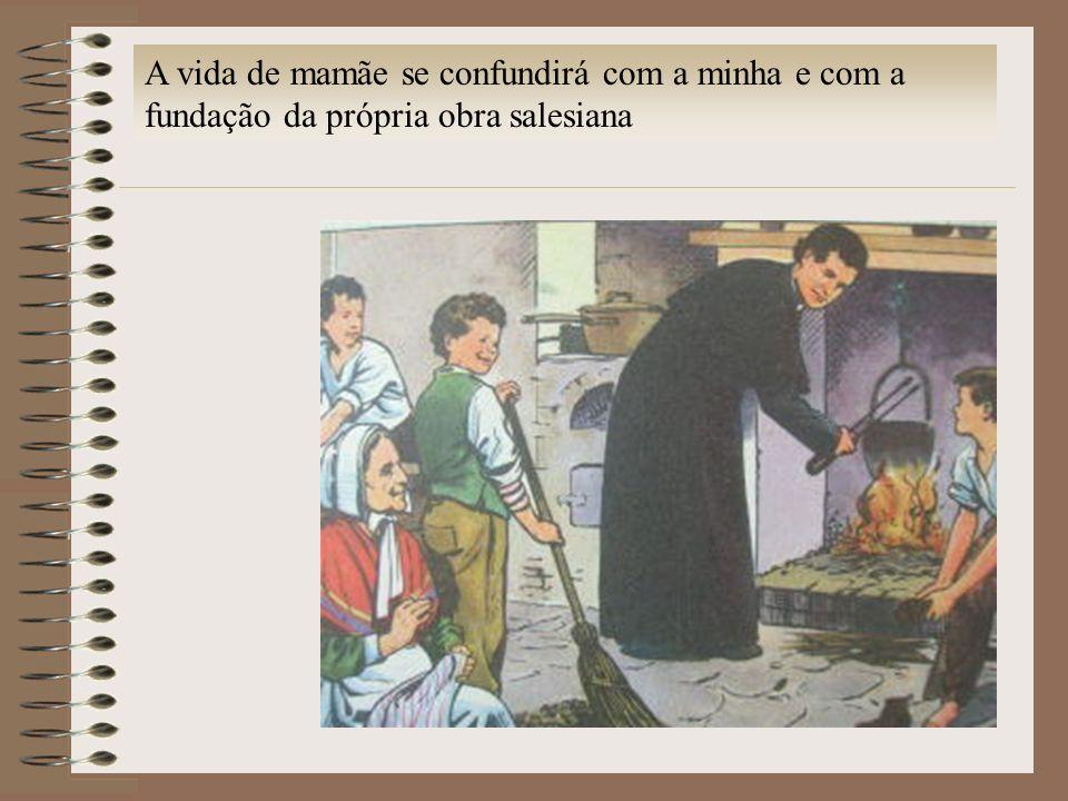 A vida de mamãe se confundirá com a minha e com a fundação da própria obra salesiana