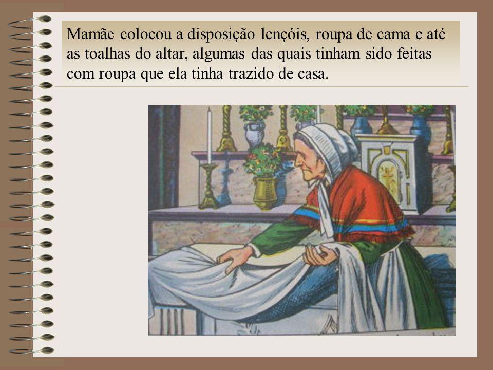 Mamãe colocou a disposição lençóis, roupa de cama e até as toalhas do altar, algumas das quais tinham sido feitas com roupa que ela tinha trazido de casa.
