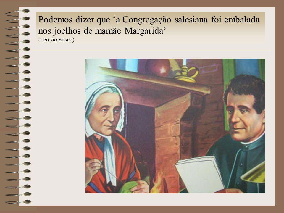 Podemos dizer que 'a Congregação salesiana foi embalada nos joelhos de mamãe Margarida'