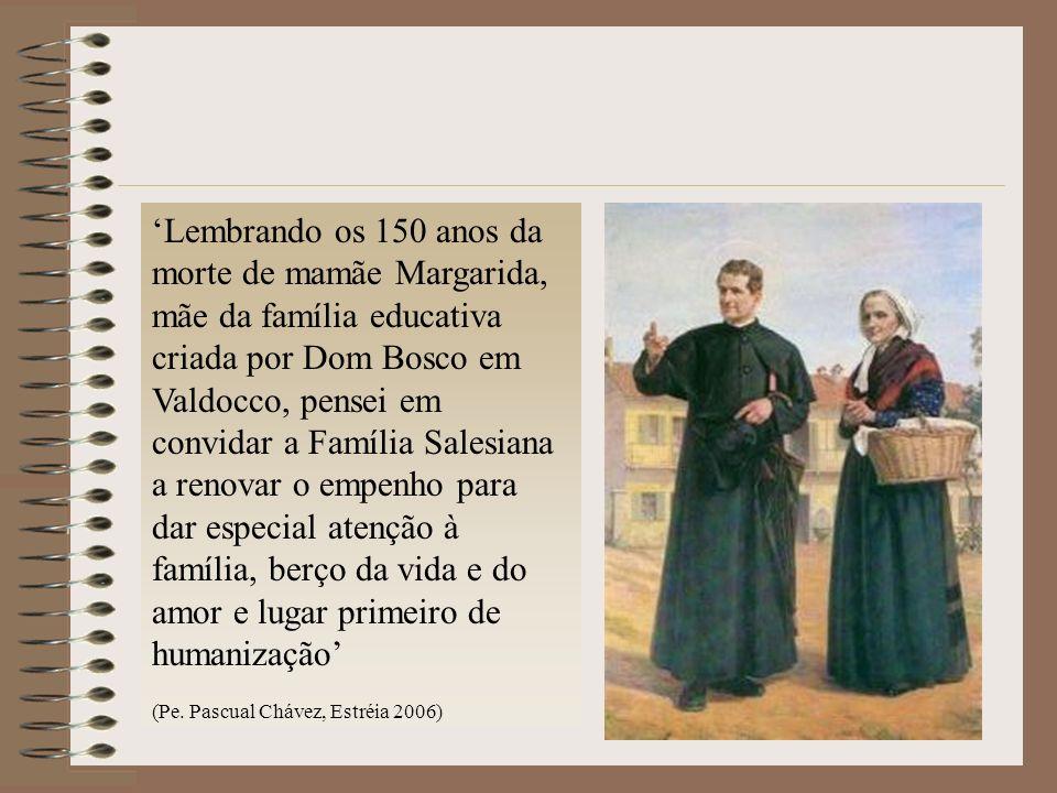 'Lembrando os 150 anos da morte de mamãe Margarida, mãe da família educativa criada por Dom Bosco em Valdocco, pensei em convidar a Família Salesiana a renovar o empenho para dar especial atenção à família, berço da vida e do amor e lugar primeiro de humanização'