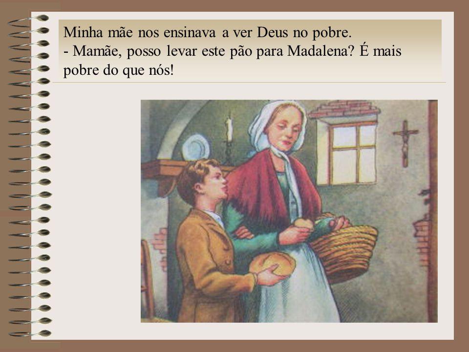 Minha mãe nos ensinava a ver Deus no pobre.