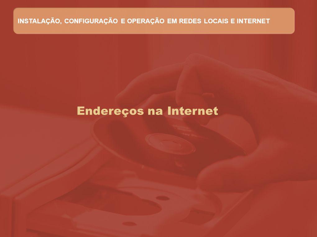 INSTALAÇÃO, CONFIGURAÇÃO E OPERAÇÃO EM REDES LOCAIS E INTERNET