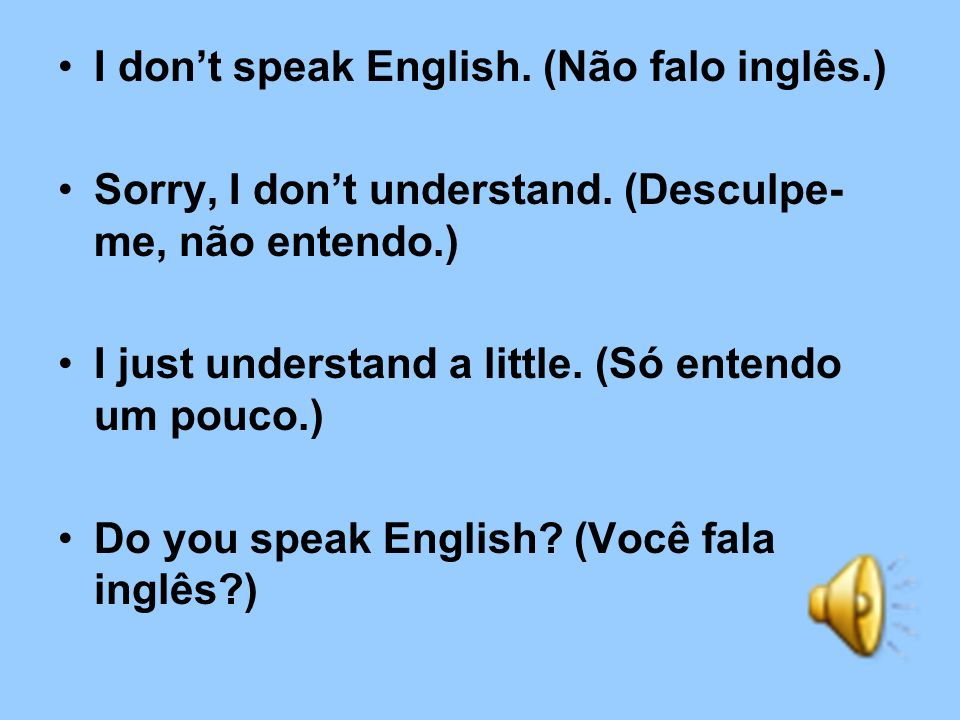 I don't speak English. (Não falo inglês.)