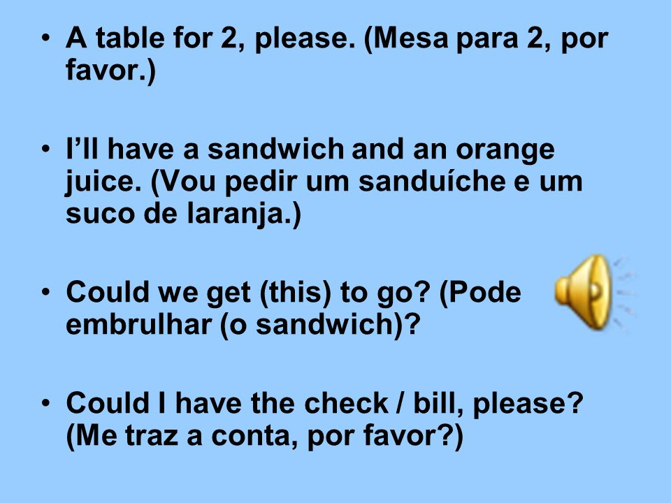 A table for 2, please. (Mesa para 2, por favor.)