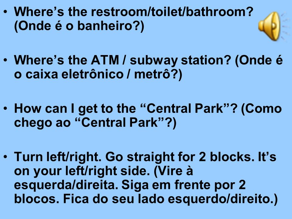 Where's the restroom/toilet/bathroom (Onde é o banheiro )