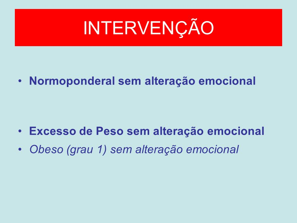 INTERVENÇÃO Normoponderal sem alteração emocional