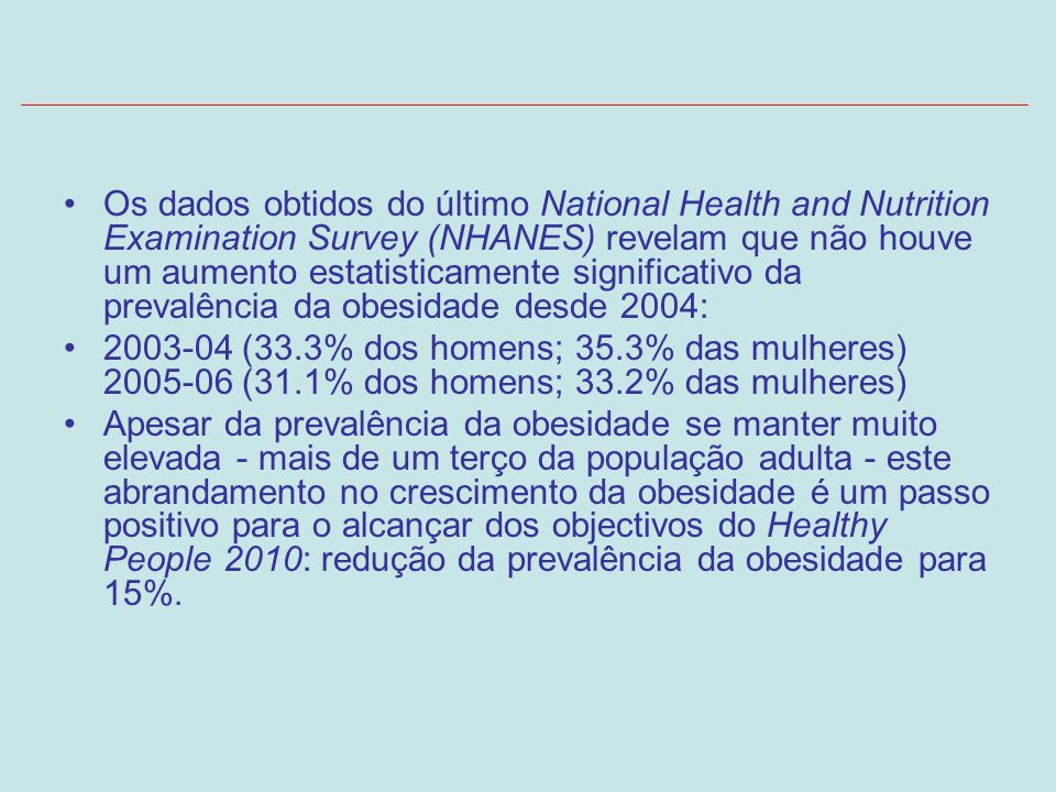 Os dados obtidos do último National Health and Nutrition Examination Survey (NHANES) revelam que não houve um aumento estatisticamente significativo da prevalência da obesidade desde 2004: