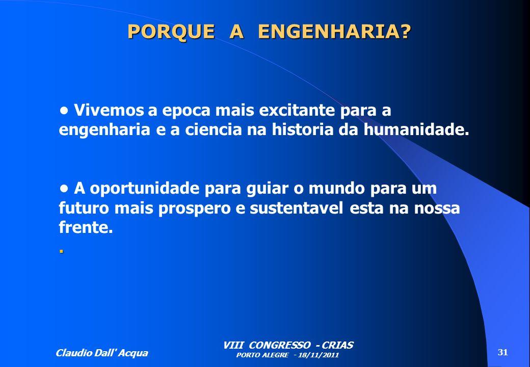 PORQUE A ENGENHARIA • Vivemos a epoca mais excitante para a engenharia e a ciencia na historia da humanidade.