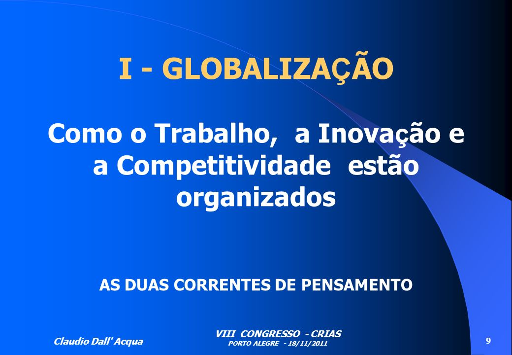 I - GLOBALIZAÇÃO Como o Trabalho, a Inovação e a Competitividade estão organizados AS DUAS CORRENTES DE PENSAMENTO