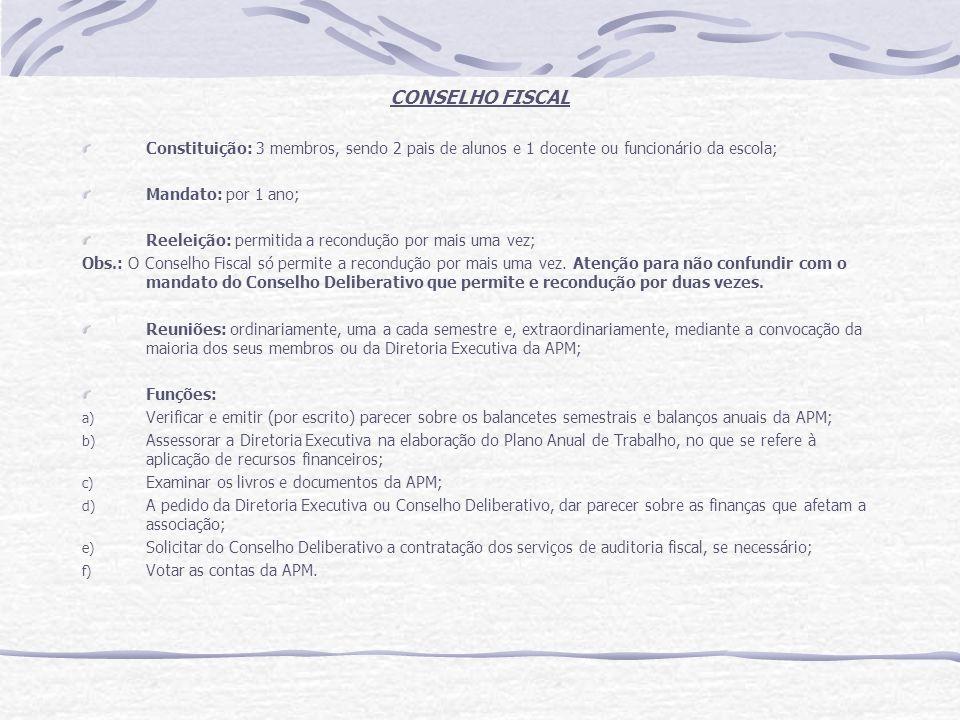 CONSELHO FISCAL Constituição: 3 membros, sendo 2 pais de alunos e 1 docente ou funcionário da escola;