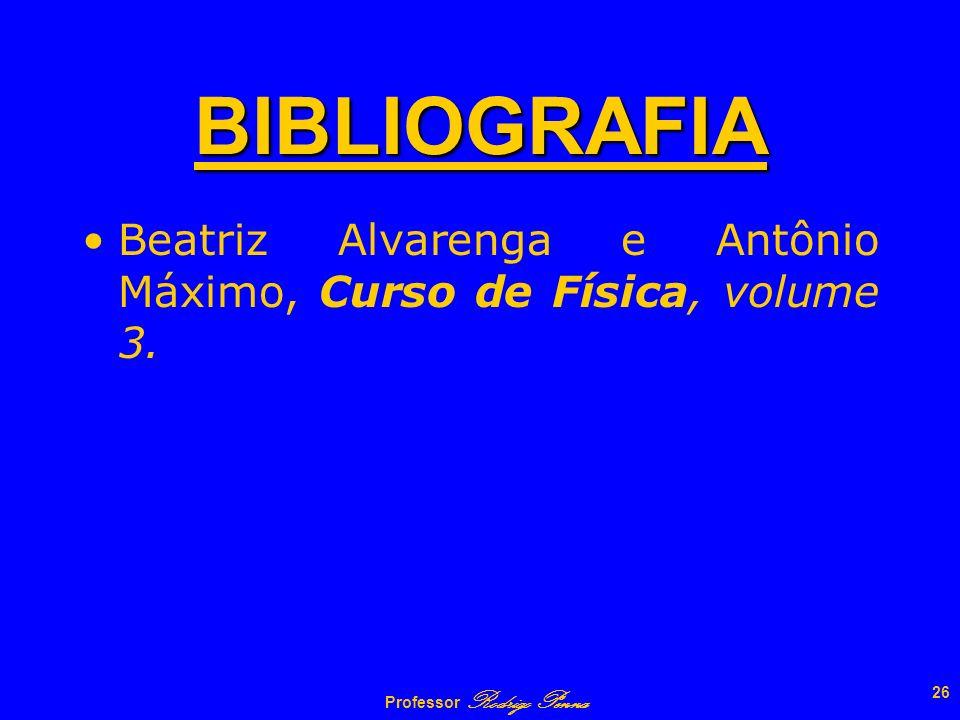 BIBLIOGRAFIA Beatriz Alvarenga e Antônio Máximo, Curso de Física, volume 3.