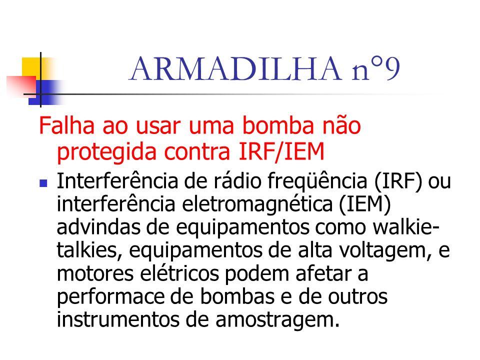 ARMADILHA n°9 Falha ao usar uma bomba não protegida contra IRF/IEM