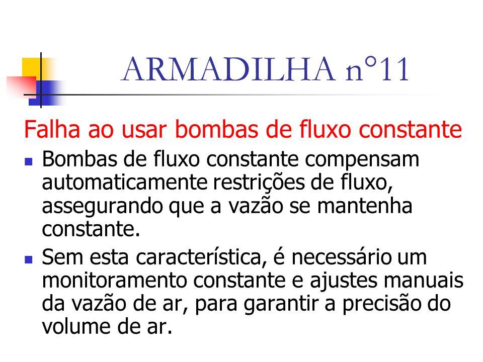 ARMADILHA n°11 Falha ao usar bombas de fluxo constante