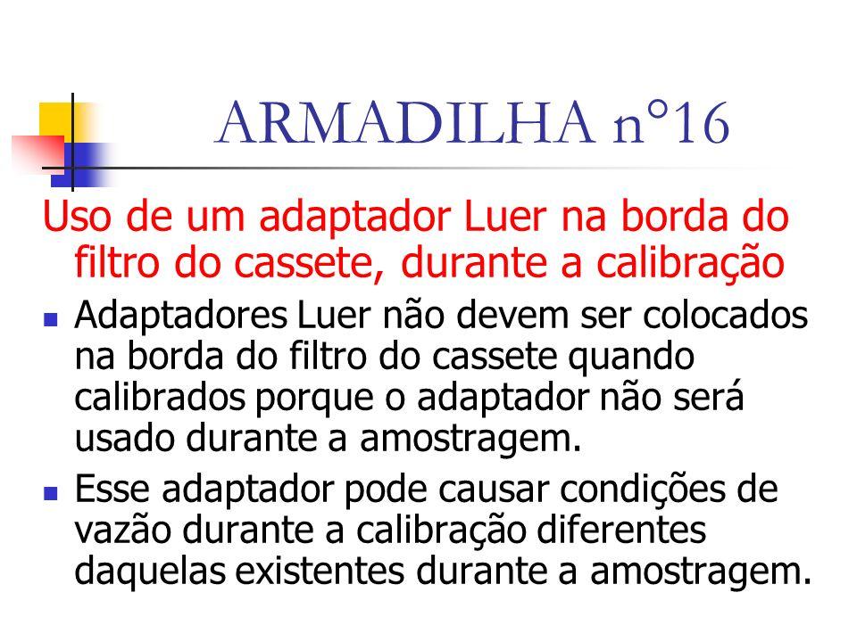 ARMADILHA n°16 Uso de um adaptador Luer na borda do filtro do cassete, durante a calibração.