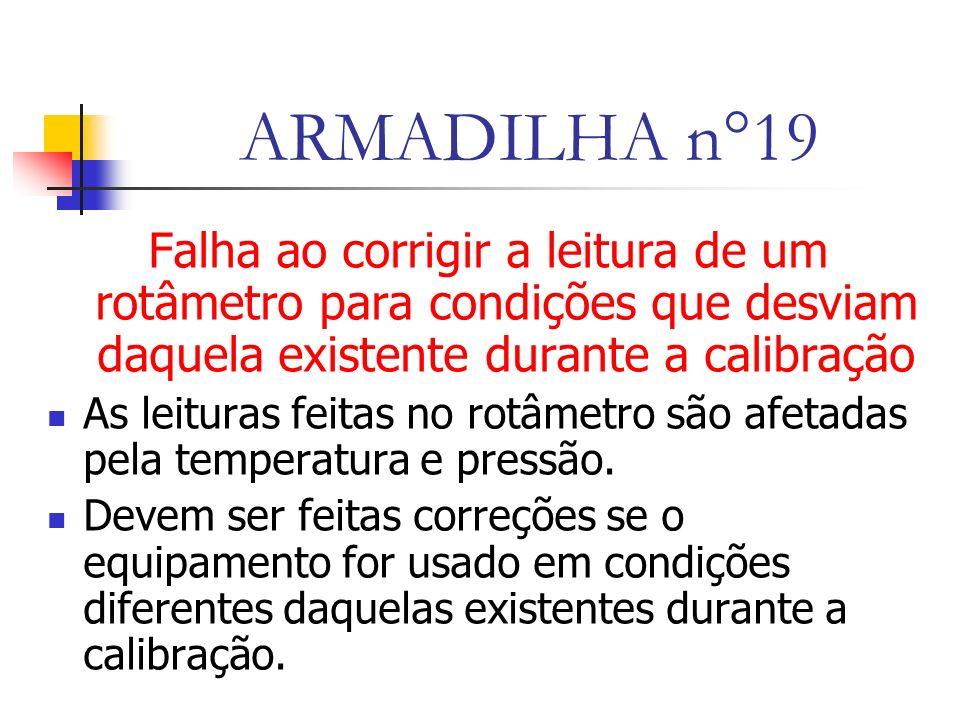 ARMADILHA n°19 Falha ao corrigir a leitura de um rotâmetro para condições que desviam daquela existente durante a calibração.