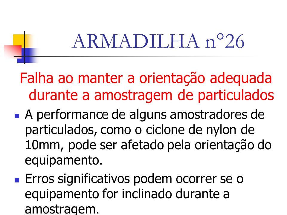 ARMADILHA n°26 Falha ao manter a orientação adequada durante a amostragem de particulados.