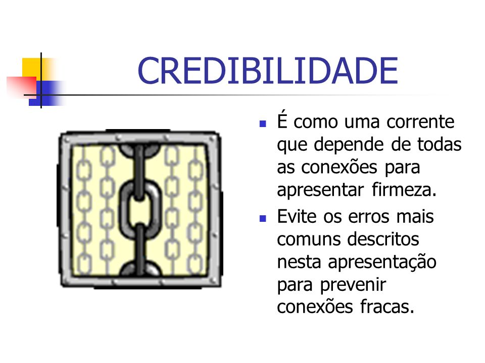 CREDIBILIDADE É como uma corrente que depende de todas as conexões para apresentar firmeza.
