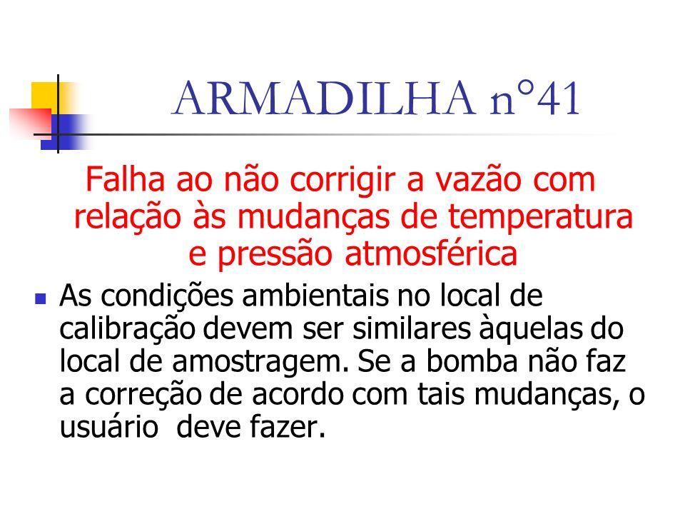 ARMADILHA n°41 Falha ao não corrigir a vazão com relação às mudanças de temperatura e pressão atmosférica.