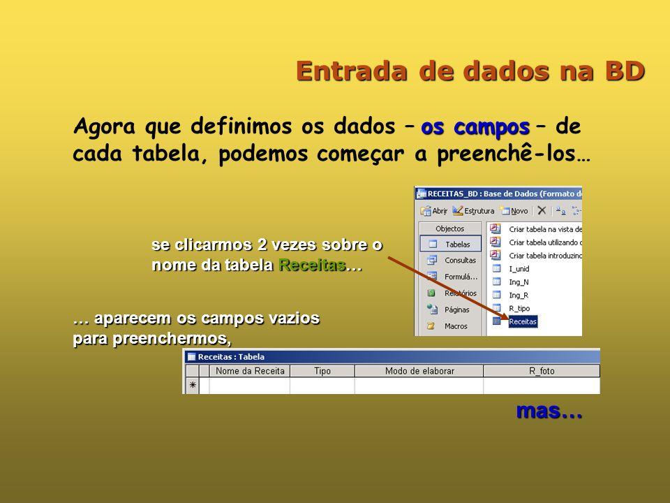 Entrada de dados na BD Agora que definimos os dados – os campos – de cada tabela, podemos começar a preenchê-los…