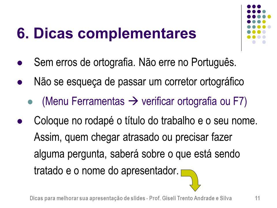 6. Dicas complementares Sem erros de ortografia. Não erre no Português. Não se esqueça de passar um corretor ortográfico.