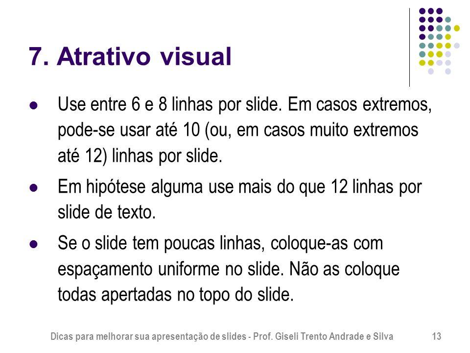 7. Atrativo visual Use entre 6 e 8 linhas por slide. Em casos extremos, pode-se usar até 10 (ou, em casos muito extremos até 12) linhas por slide.