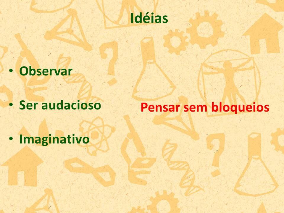 Idéias Observar Ser audacioso Imaginativo Pensar sem bloqueios