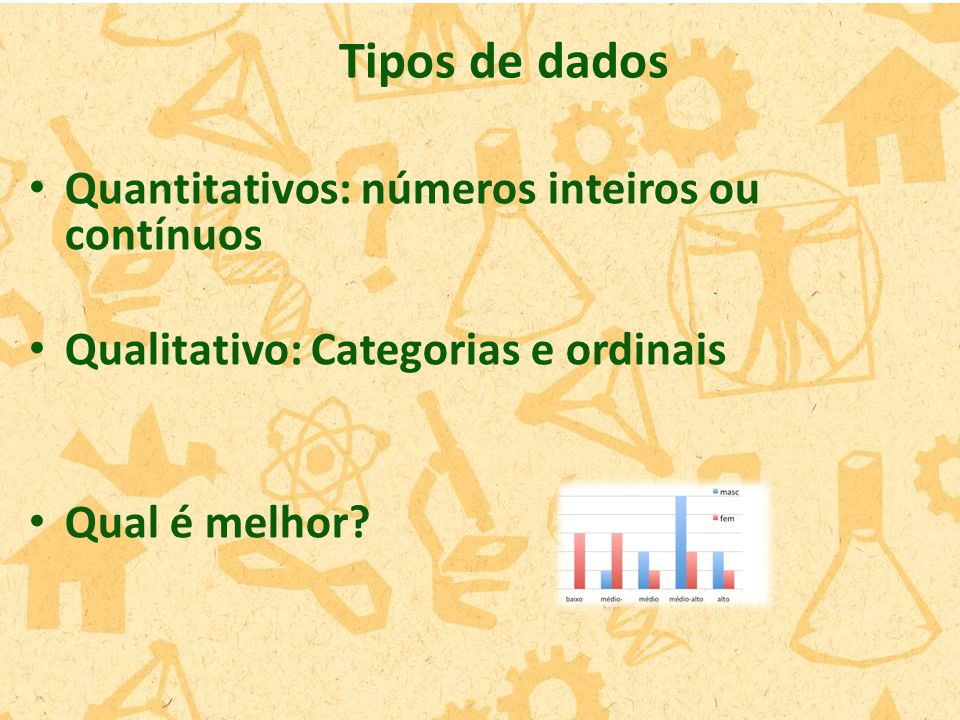 Tipos de dados Quantitativos: números inteiros ou contínuos